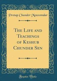 The Life and Teachings of Keshub Chunder Sen (Classic Reprint) by Protap Chunder Mozoomdar image