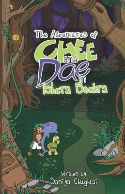 The Adventures of Chee and Dae in Ishcra Bochra by Saniya Chughtai