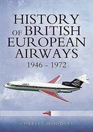 The History of British European Airways 1946-1972 by Charles Woodley image