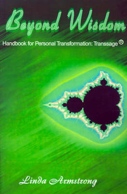 Beyond Wisdom: Handbook for Personal Transformation: Transsage by Linda Armstrong