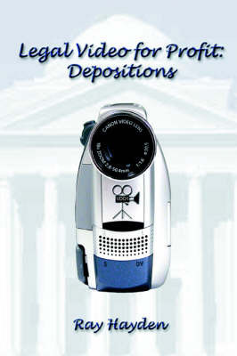 Legal Video for Profit: Depositions by Ray Hayden