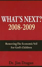 What's Next?: Removing the Economic Veil for God's Children: 2008-2009 by Jim Dragun image