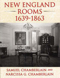 New England Rooms, 1639-1863 by Samuel Chamberlain