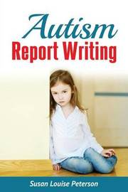 Autism Report Writing by Susan Louise Peterson