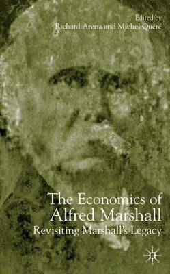The Economics of Alfred Marshall by Richard Arena