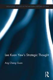Lee Kuan Yew's Strategic Thought by Cheng Guan Ang