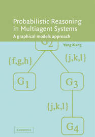 Probabilistic Reasoning in Multiagent Systems by Yang Xiang