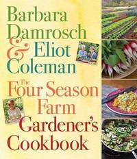 The Four Season Farm Gardeners Cookbook by Barbara Damrosch