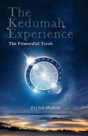 The Kedumah Experience by Zvi Ish-Shalom