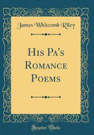 His Pa's Romance Poems (Classic Reprint) by James Whitcomb Riley image