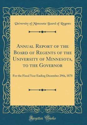 Annual Report of the Board of Regents of the University of Minnesota, to the Governor by University of Minnesota Board O Regents