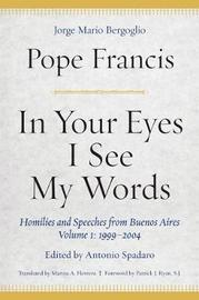 In Your Eyes I See My Words by Jorge Mario Bergoglio, Pope Francis