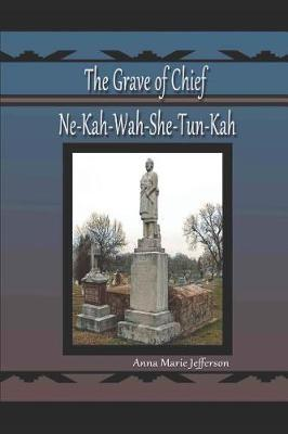 The Grave of Ne-Kah-Wah-She-Tun-Kah by Anna Marie Jefferson