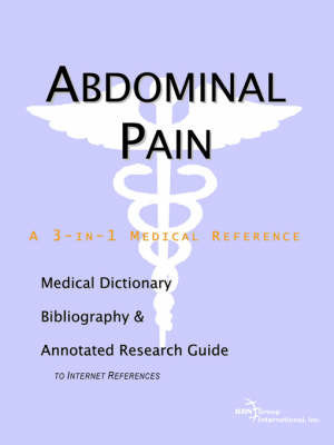 Abdominal Pain - A Medical Dictionary, Bibliography, and Annotated Research Guide to Internet References by ICON Health Publications