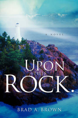 Upon This Rock. by Brad A. Brown