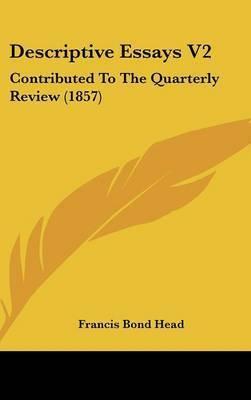 Descriptive Essays V2: Contributed to the Quarterly Review (1857) by Francis Bond Head