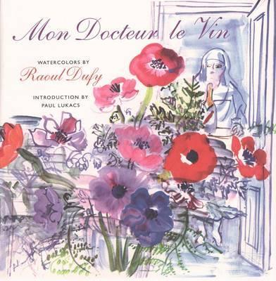 Mon Docteur Le Vin: Watercolors by Raoul Dufy by Gaston Derys