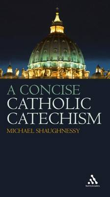 A Concise Catholic Catechism by Michael Shaughnessy image