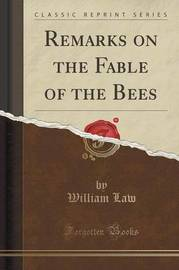Remarks on the Fable of the Bees (Classic Reprint) by William Law