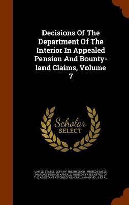 Decisions of the Department of the Interior in Appealed Pension and Bounty-Land Claims, Volume 7 image