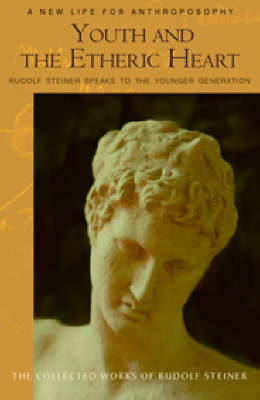 Youth and the Etheric Heart by Rudolf Steiner