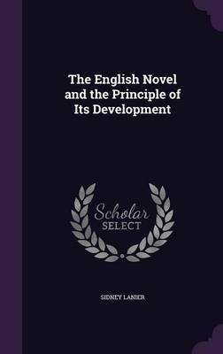 The English Novel and the Principle of Its Development by Sidney Lanier image