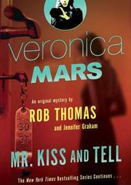 Mr Kiss and Tell: Veronica Mars 2 by Rob Thomas