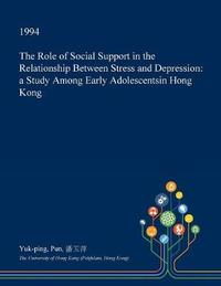 The Role of Social Support in the Relationship Between Stress and Depression by Yuk-Ping Pun image