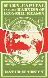 Marx, Capital and the Madness of Economic Reason by David Harvey