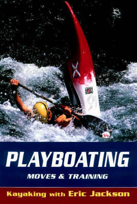 Playboating, Moves and Training by Eric Jackson