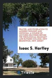 Prayer, and Its Relation to Modern Thought and Criticism by Isaac S Hartley image