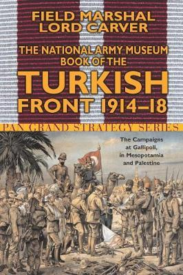 The National Army Museum Book of the Turkish Front by Michael Carver image