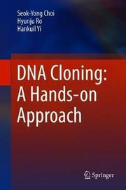 DNA Cloning: A Hands-on Approach by Seok-Yong Choi