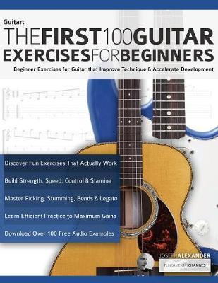The First 100 Guitar Exercises for Beginners by Joseph Alexander