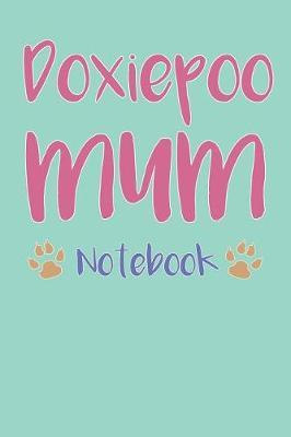 Doxiepoo Mum Composition Notebook of Doxie Poodle Dog Mum Journal by Camila P