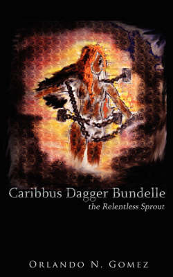 Caribbus Dagger Bundelle: The Relentless Sprout by Orlando N. Gomez image