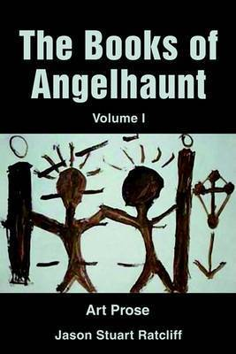 The Books of Angelhaunt: Art Prose by Jason Stuart Ratcliff
