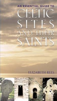Celtic Sites and Their Saints by Elizabeth Rees