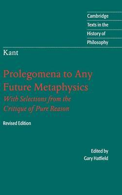 Prolegomena to Any Future Metaphysics: That Will be Able to Come Forward as Science, with Selections from the Critique of Pure Reason by Immanuel Kant