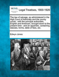 The Law of Salvage, as Administered in the High Court of Admiralty and the County Courts by Edwyn Jones