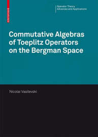 Commutative Algebras of Toeplitz Operators on the Bergman Space by Nikolai Vasilevski