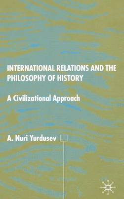 International Relations and the Philosophy of History by A.Nuri Yurdusev image