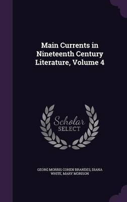 Main Currents in Nineteenth Century Literature, Volume 4 by Georg Morris Cohen Brandes