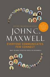 Everyone Communicates, Few Connect: What the Most Effective People Do Differently by John C. Maxwell image