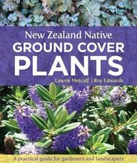 New Zealand Native Ground Cover Plants by Lawrie Metcalf