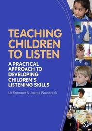 Teaching Children to Listen: A Practical Approach to Developing Children's Listening Skills by Liz Spooner image
