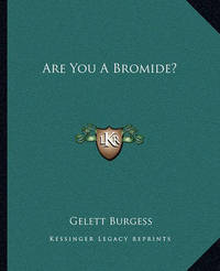 Are You a Bromide? by Gelett Burgess