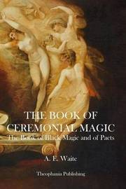 The Book of Ceremonial Magic by A.E. WAITE