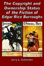 The Copyright and Ownership Status of the Fiction of Edgar Rice Burroughs by Jerry L Schneider