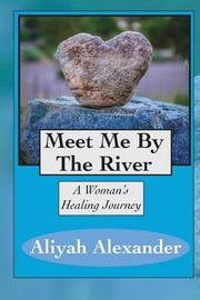 Meet Me by the River by Aliyah Alexander